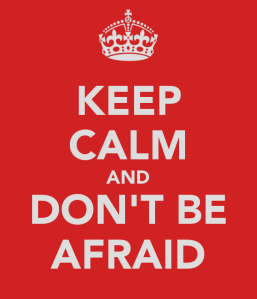 keep-calm-and-don-t-be-afraid